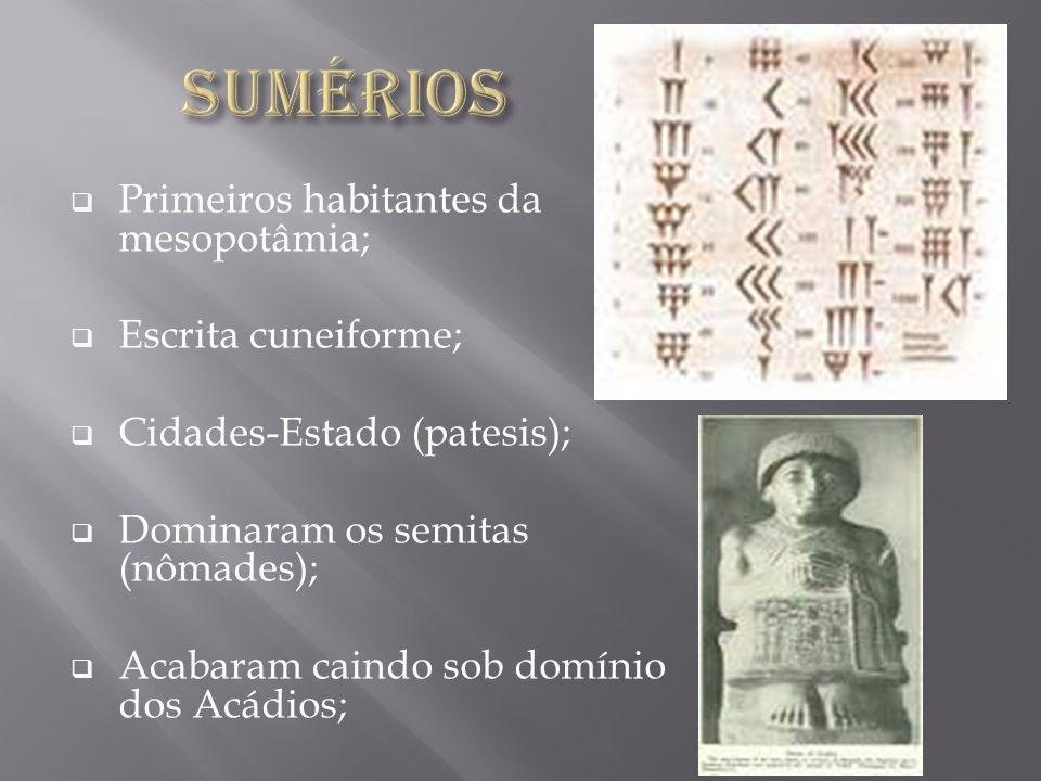 Primeiros habitantes da mesopotâmia; Escrita cuneiforme; Cidades-Estado (patesis); Dominaram os semitas (nômades); Acabaram caindo sob domínio dos Acá