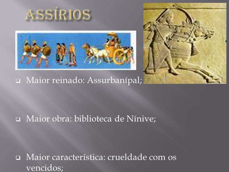 Maior reinado: Assurbanípal; Maior obra: biblioteca de Nínive; Maior característica: crueldade com os vencidos;
