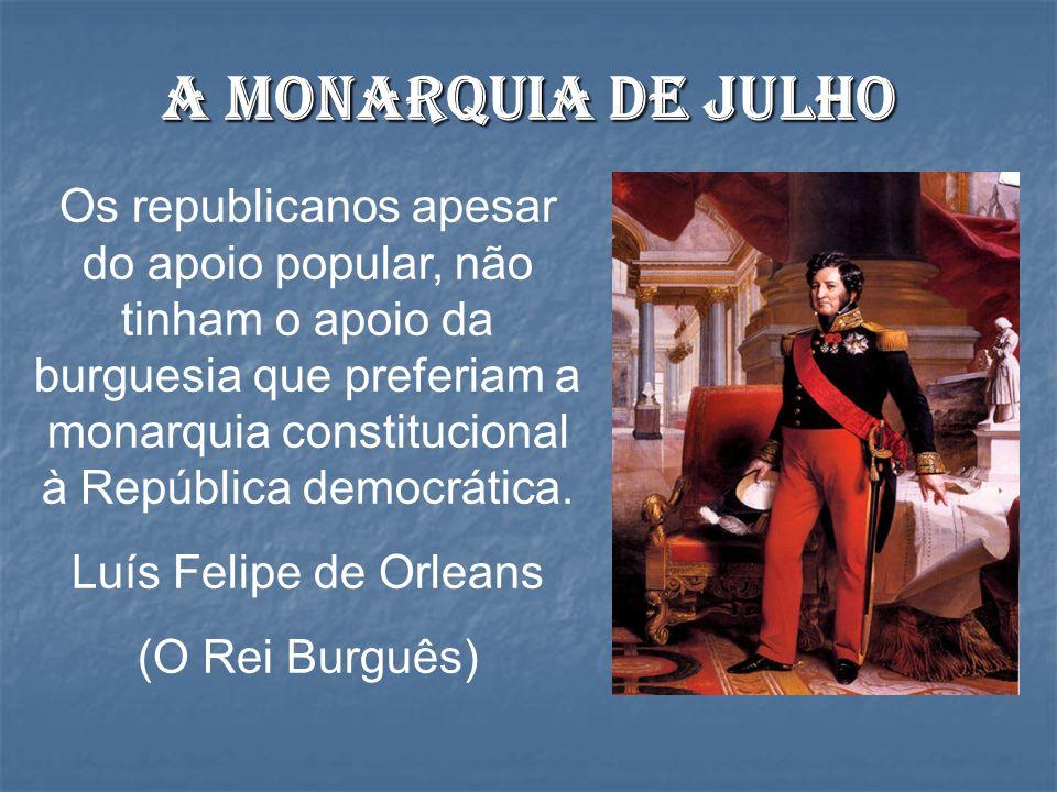 A monarquia de julho Os republicanos apesar do apoio popular, não tinham o apoio da burguesia que preferiam a monarquia constitucional à República dem
