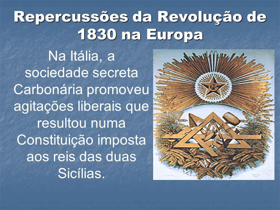 Na Itália, a sociedade secreta Carbonária promoveu agitações liberais que resultou numa Constituição imposta aos reis das duas Sicílias. Repercussões