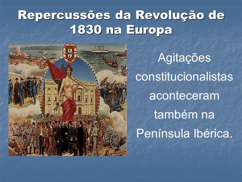 Agitações constitucionalistas aconteceram também na Península Ibérica. Repercussões da Revolução de 1830 na Europa