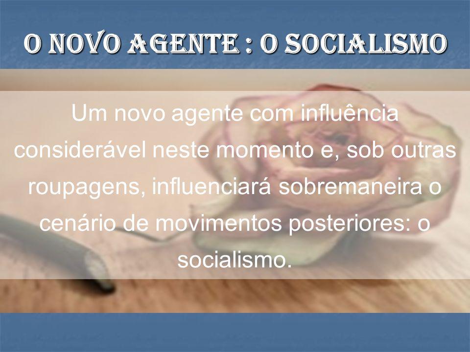 Um novo agente com influência considerável neste momento e, sob outras roupagens, influenciará sobremaneira o cenário de movimentos posteriores: o socialismo.