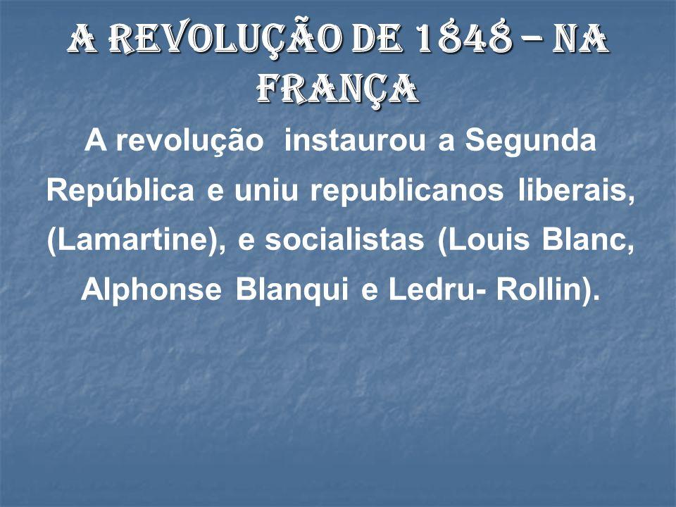 A revolução instaurou a Segunda República e uniu republicanos liberais, (Lamartine), e socialistas (Louis Blanc, Alphonse Blanqui e Ledru- Rollin). A