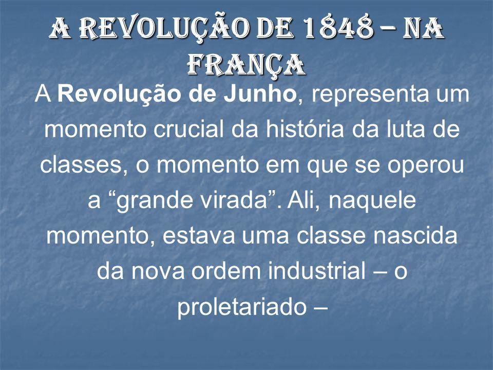 A Revolução de Junho, representa um momento crucial da história da luta de classes, o momento em que se operou a grande virada. Ali, naquele momento,