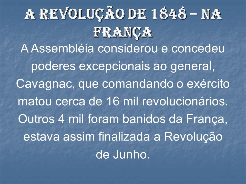 A Assembléia considerou e concedeu poderes excepcionais ao general, Cavagnac, que comandando o exército matou cerca de 16 mil revolucionários. Outros