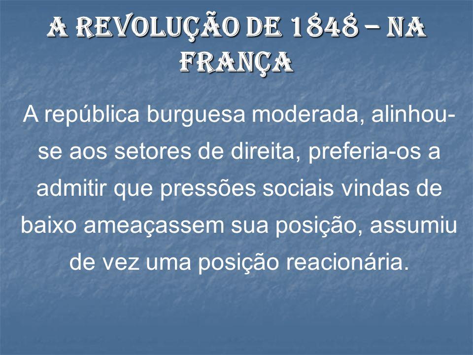 A república burguesa moderada, alinhou- se aos setores de direita, preferia-os a admitir que pressões sociais vindas de baixo ameaçassem sua posição, assumiu de vez uma posição reacionária.