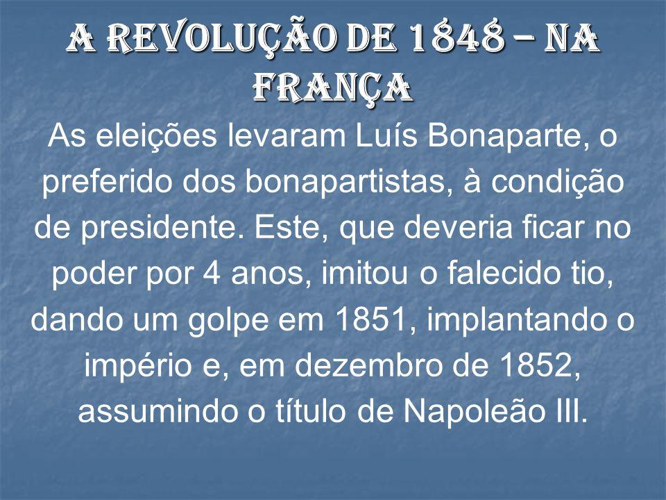 As eleições levaram Luís Bonaparte, o preferido dos bonapartistas, à condição de presidente.