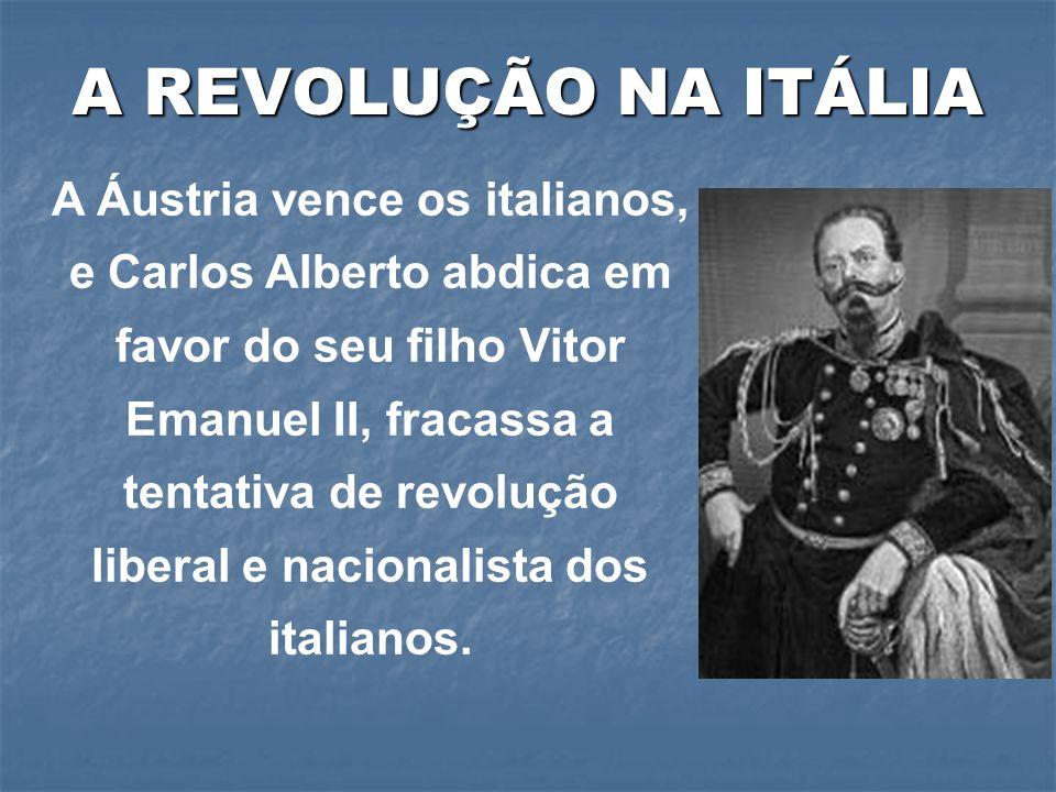A Áustria vence os italianos, e Carlos Alberto abdica em favor do seu filho Vitor Emanuel II, fracassa a tentativa de revolução liberal e nacionalista