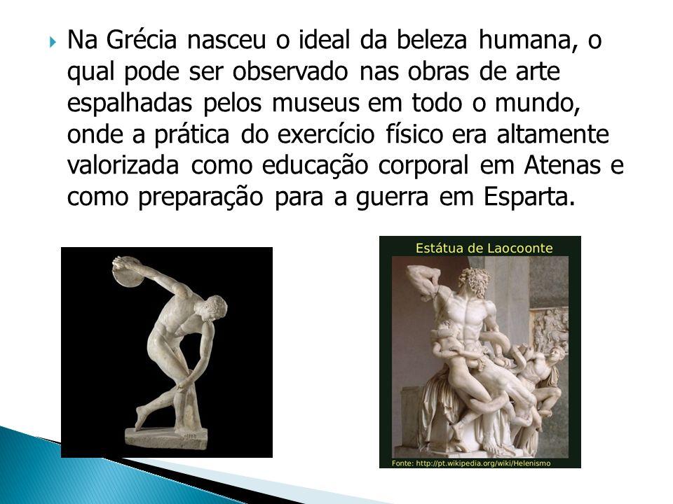 Na Grécia nasceu o ideal da beleza humana, o qual pode ser observado nas obras de arte espalhadas pelos museus em todo o mundo, onde a prática do exer