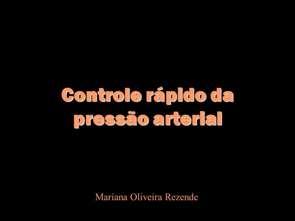 Controle rápido da pressão arterial Mariana Oliveira Rezende