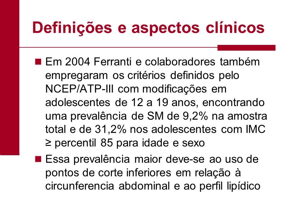 Definições e aspectos clínicos Em 2004 Ferranti e colaboradores também empregaram os critérios definidos pelo NCEP/ATP-III com modificações em adolesc
