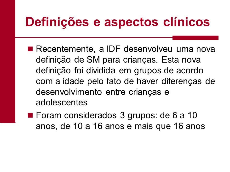 Definições e aspectos clínicos Recentemente, a IDF desenvolveu uma nova definição de SM para crianças. Esta nova definição foi dividida em grupos de a