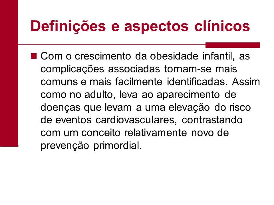 Definições e aspectos clínicos Com o crescimento da obesidade infantil, as complicações associadas tornam-se mais comuns e mais facilmente identificad