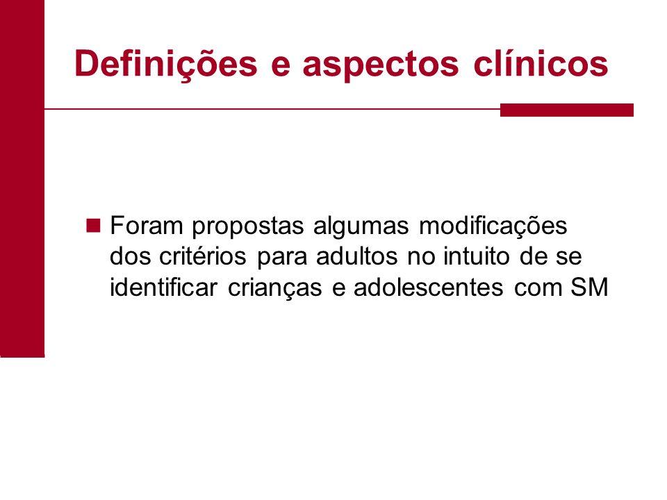 Definições e aspectos clínicos Foram propostas algumas modificações dos critérios para adultos no intuito de se identificar crianças e adolescentes co