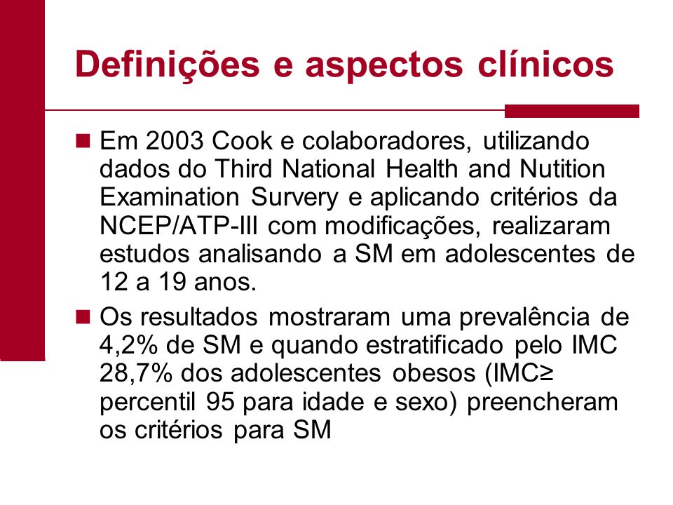 Definições e aspectos clínicos Em 2003 Cook e colaboradores, utilizando dados do Third National Health and Nutition Examination Survery e aplicando cr