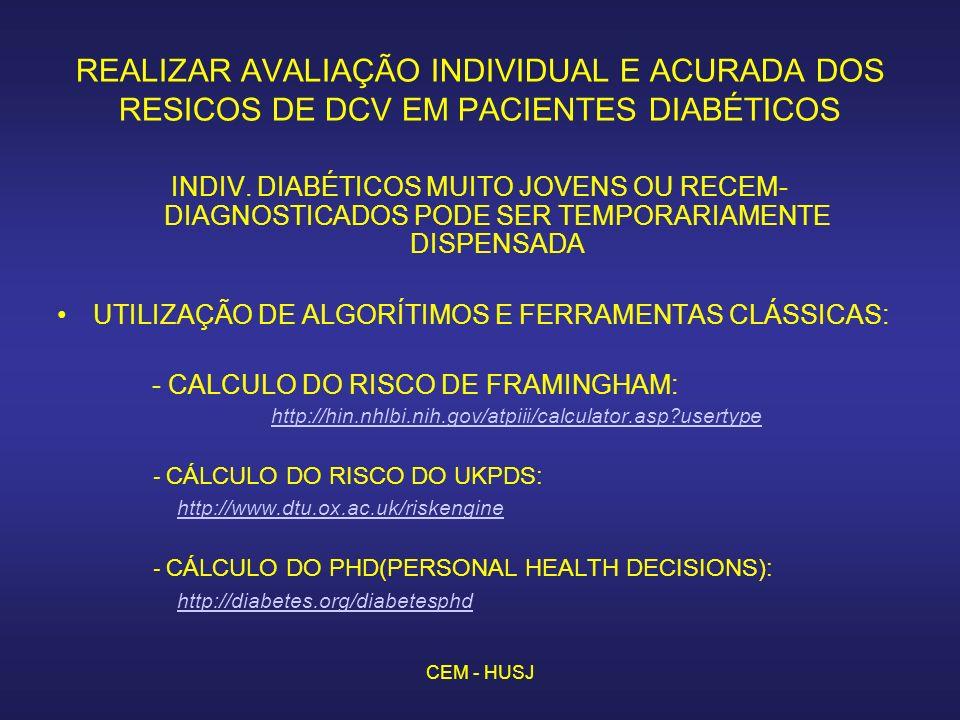 REALIZAR AVALIAÇÃO INDIVIDUAL E ACURADA DOS RESICOS DE DCV EM PACIENTES DIABÉTICOS INDIV. DIABÉTICOS MUITO JOVENS OU RECEM- DIAGNOSTICADOS PODE SER TE