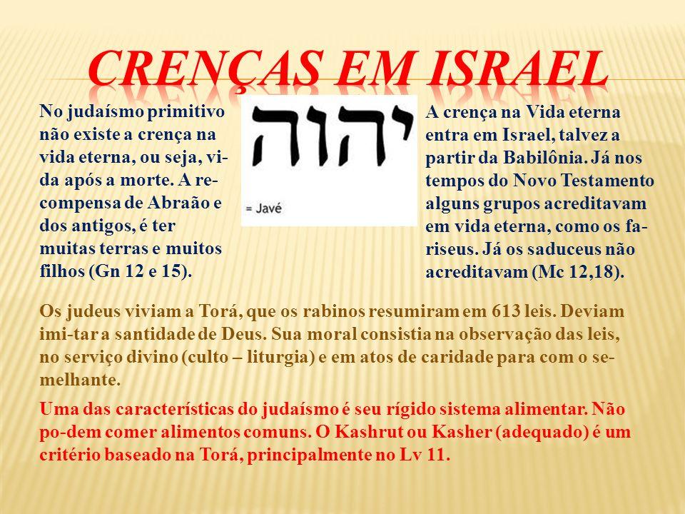 No judaísmo primitivo não existe a crença na vida eterna, ou seja, vi- da após a morte. A re- compensa de Abraão e dos antigos, é ter muitas terras e