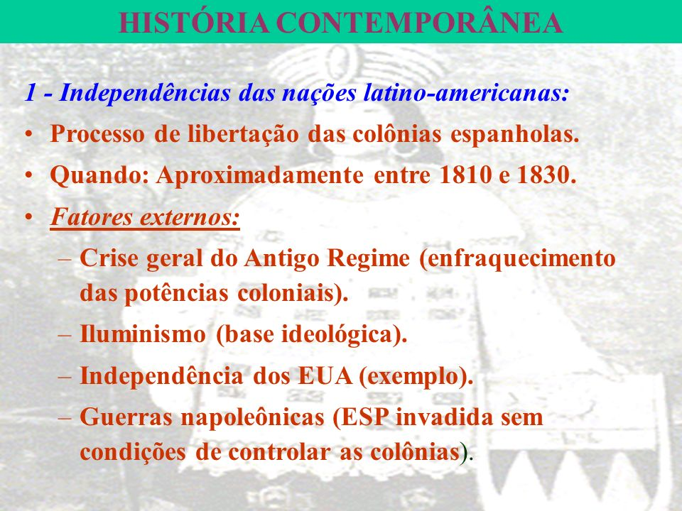 HISTÓRIA CONTEMPORÂNEA 1 - Independências das nações latino-americanas: Processo de libertação das colônias espanholas.