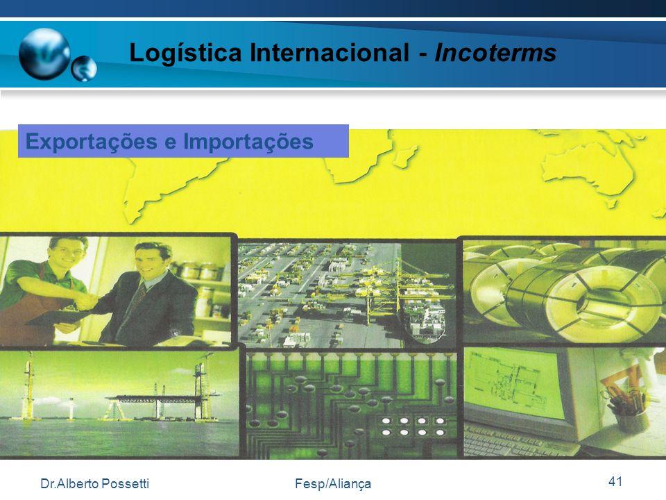 Dr.Alberto PossettiFesp/Aliança 41 Logística Internacional - Incoterms Exportações e Importações