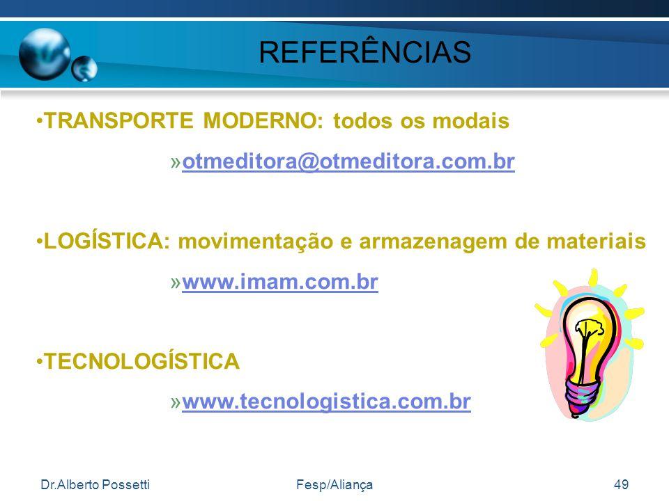 Dr.Alberto PossettiFesp/Aliança49 REFERÊNCIAS TRANSPORTE MODERNO: todos os modais »otmeditora@otmeditora.com.brotmeditora@otmeditora.com.br LOGÍSTICA: