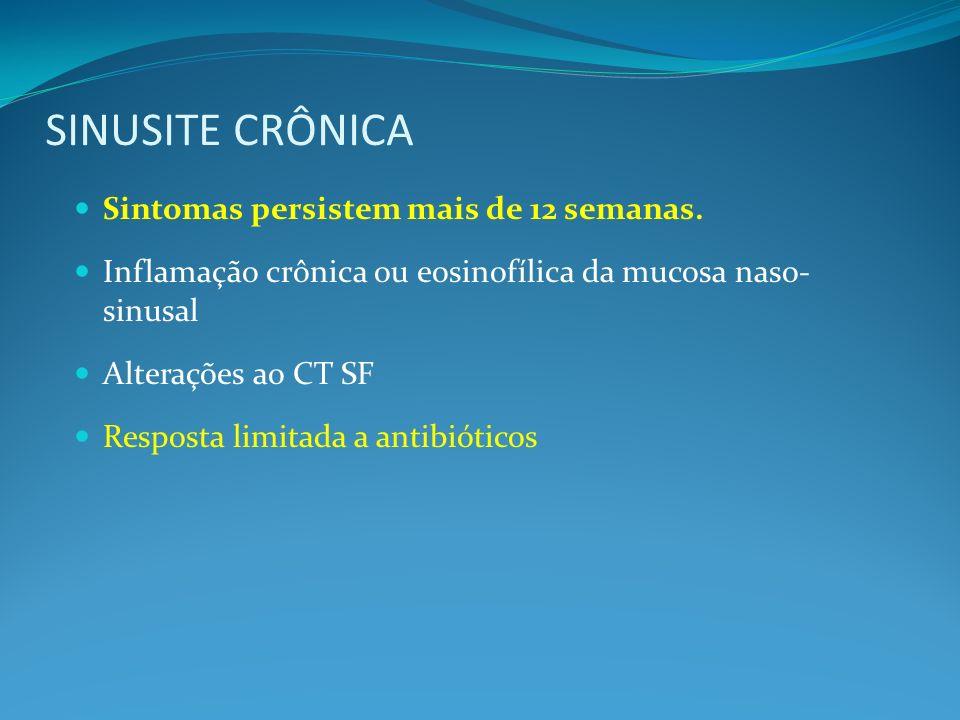 SINUSITE CRÔNICA Sintomas persistem mais de 12 semanas. Inflamação crônica ou eosinofílica da mucosa naso- sinusal Alterações ao CT SF Resposta limita