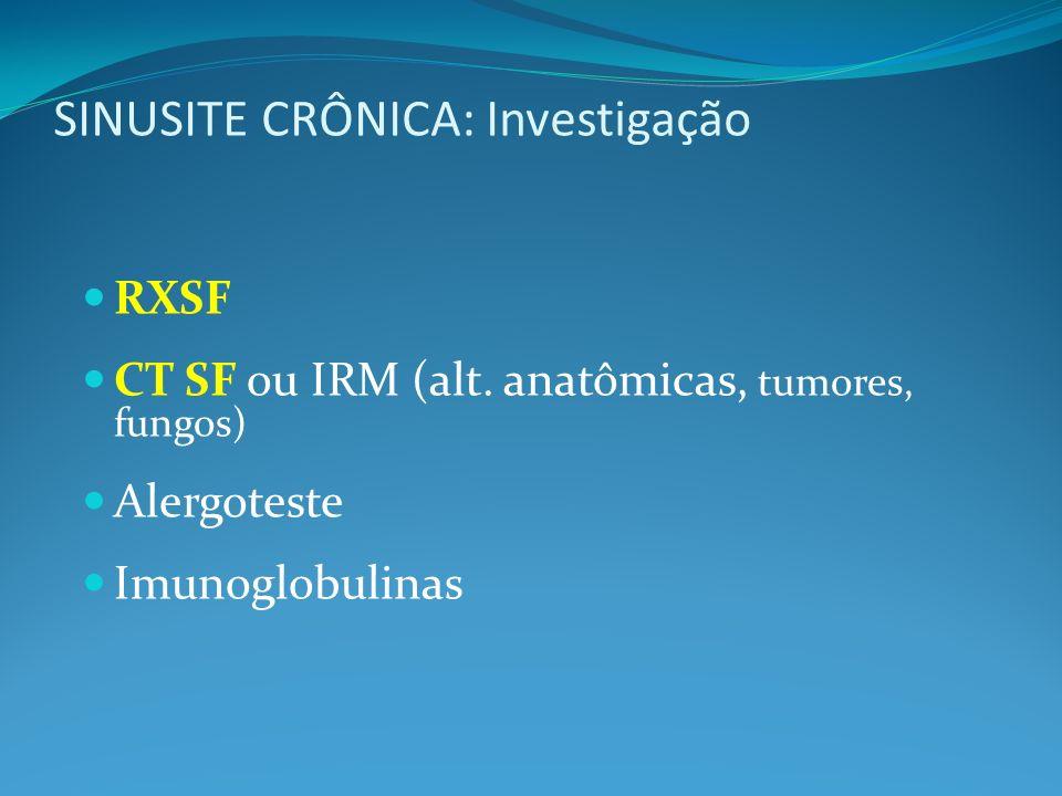 SINUSITE CRÔNICA: Investigação RXSF CT SF ou IRM (alt.