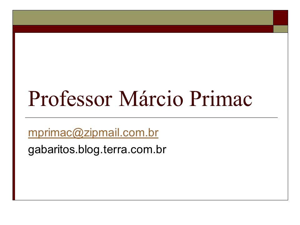 Professor Márcio Primac mprimac@zipmail.com.br gabaritos.blog.terra.com.br