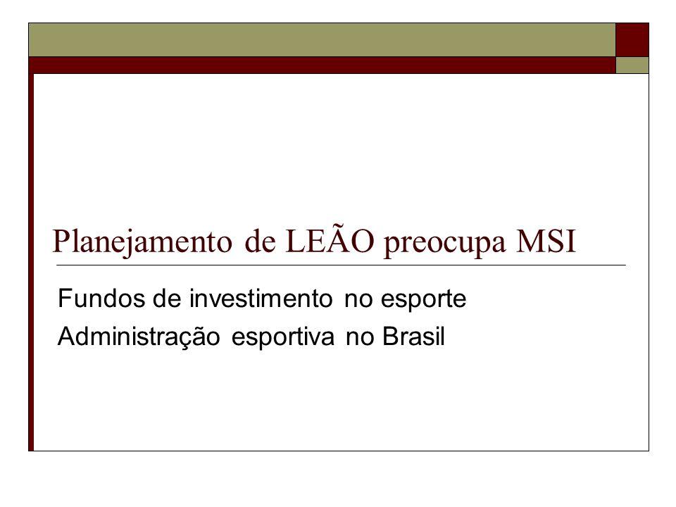 Planejamento de LEÃO preocupa MSI Fundos de investimento no esporte Administração esportiva no Brasil