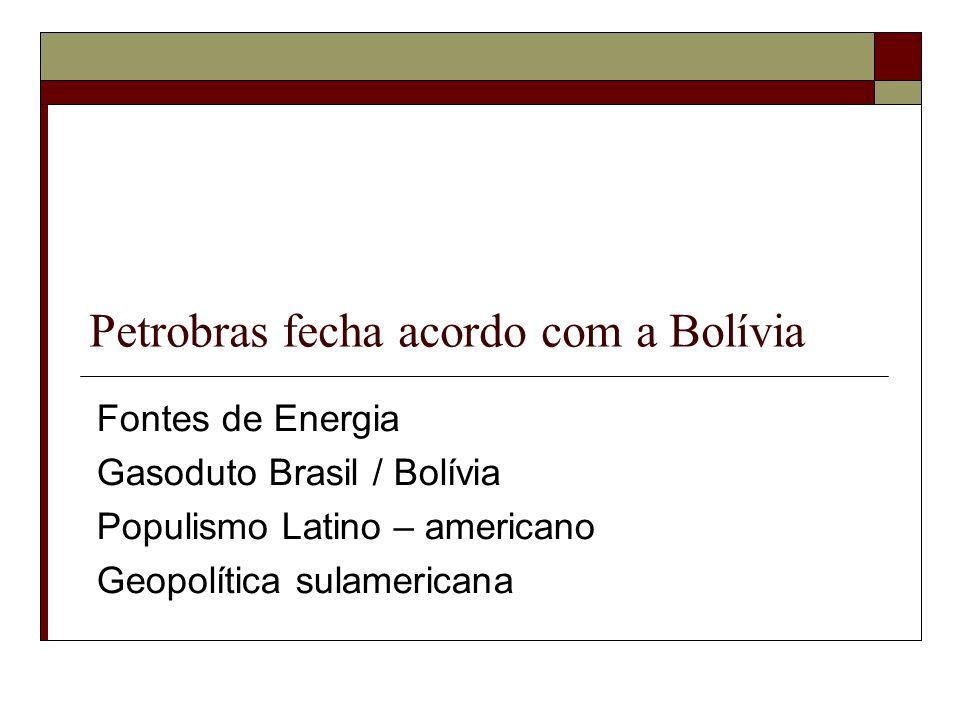Petrobras fecha acordo com a Bolívia Fontes de Energia Gasoduto Brasil / Bolívia Populismo Latino – americano Geopolítica sulamericana