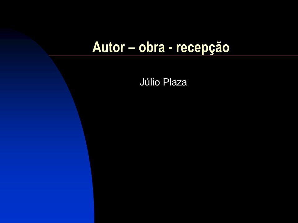 Autor – obra - recepção Júlio Plaza