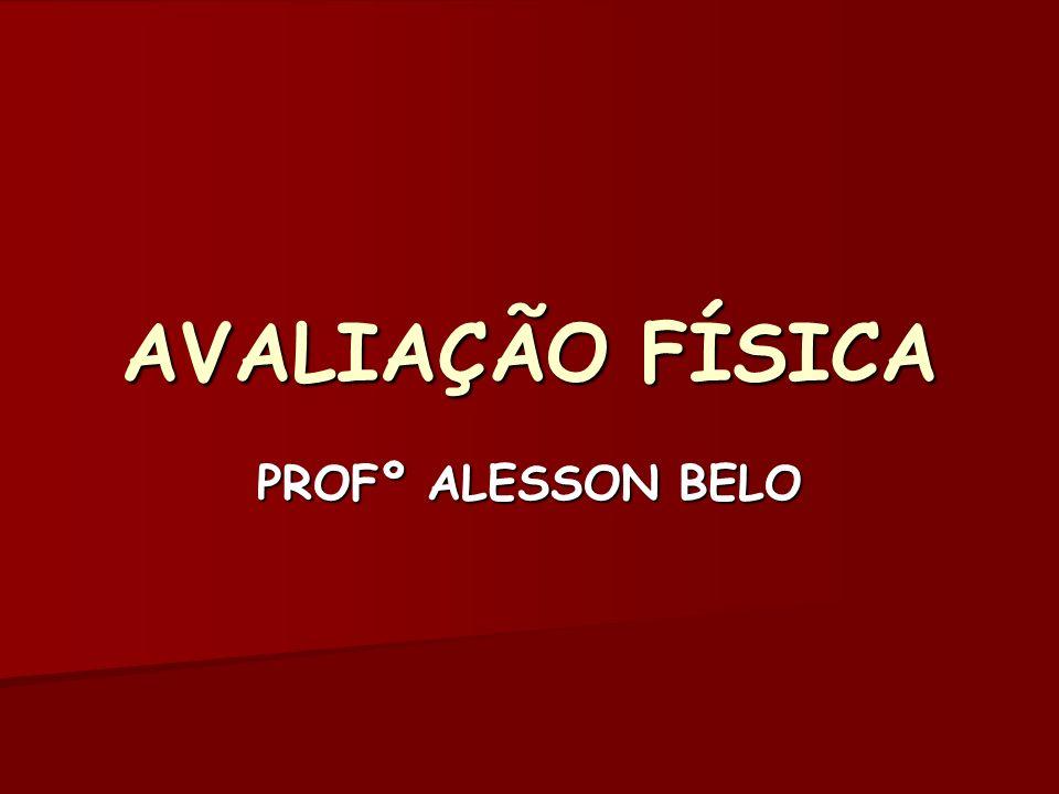 AVALIAÇÃO FÍSICA PROFº ALESSON BELO