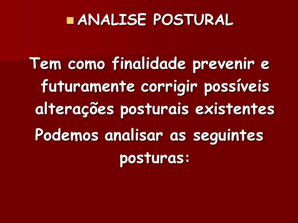 ANALISE POSTURAL ANALISE POSTURAL Tem como finalidade prevenir e futuramente corrigir possíveis alterações posturais existentes Podemos analisar as se