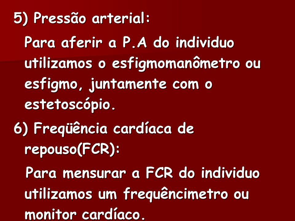5) Pressão arterial: Para aferir a P.A do individuo utilizamos o esfigmomanômetro ou esfigmo, juntamente com o estetoscópio. 6) Freqüência cardíaca de