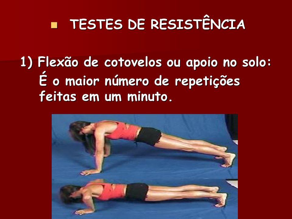 TESTES DE RESISTÊNCIA TESTES DE RESISTÊNCIA 1) Flexão de cotovelos ou apoio no solo: É o maior número de repetições feitas em um minuto.