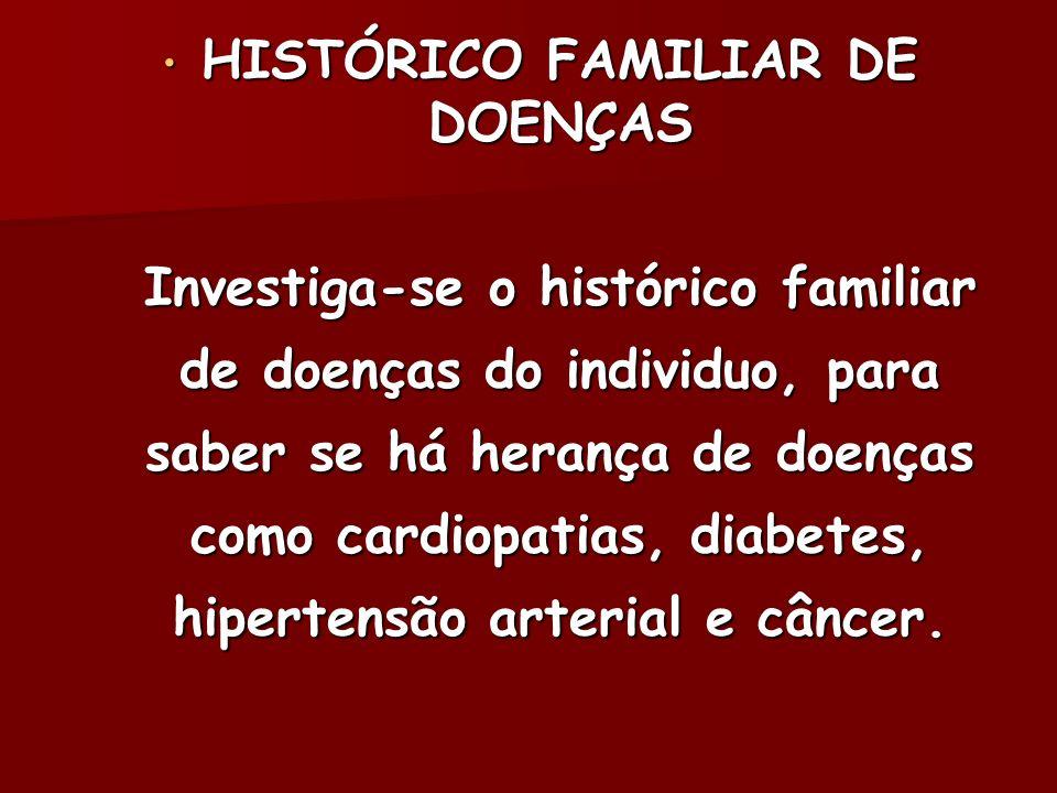 HISTÓRICO FAMILIAR DE DOENÇAS HISTÓRICO FAMILIAR DE DOENÇAS Investiga-se o histórico familiar de doenças do individuo, para saber se há herança de doe