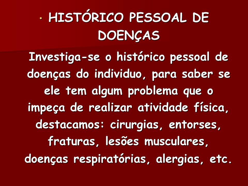 HISTÓRICO PESSOAL DE DOENÇAS HISTÓRICO PESSOAL DE DOENÇAS Investiga-se o histórico pessoal de doenças do individuo, para saber se ele tem algum proble