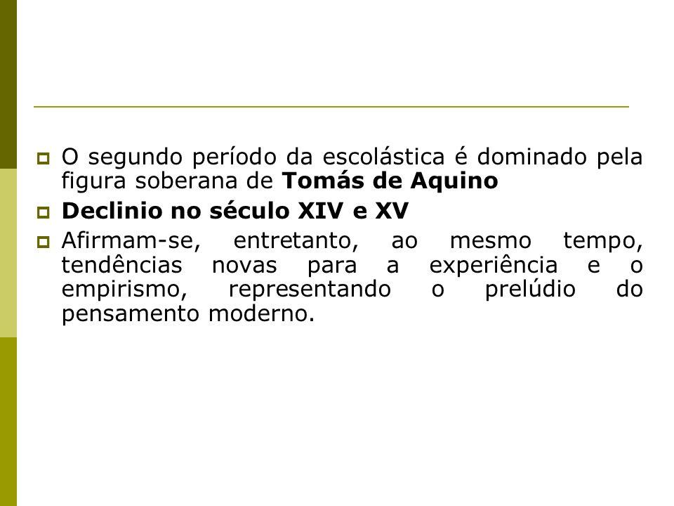 O segundo período da escolástica é dominado pela figura soberana de Tomás de Aquino Declinio no século XIV e XV Afirmam-se, entretanto, ao mesmo tempo