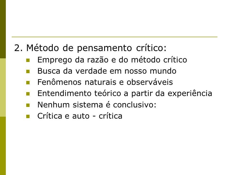 2. Método de pensamento crítico: Emprego da razão e do método crítico Busca da verdade em nosso mundo Fenômenos naturais e observáveis Entendimento te
