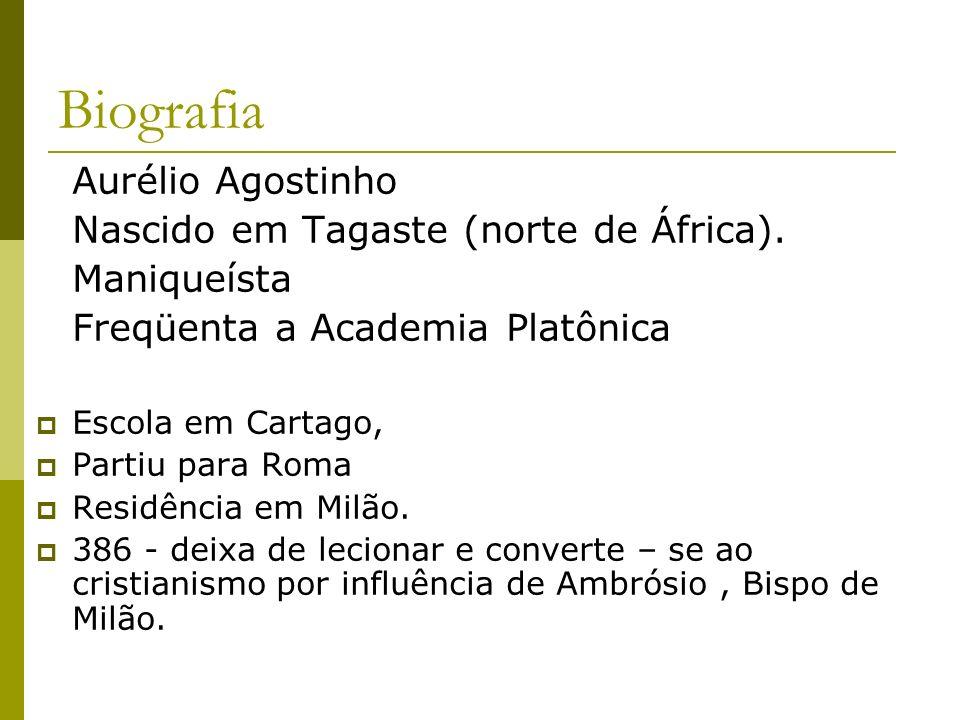 Biografia Aurélio Agostinho Nascido em Tagaste (norte de África). Maniqueísta Freqüenta a Academia Platônica Escola em Cartago, Partiu para Roma Resid