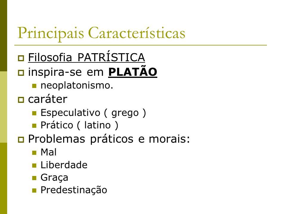Principais Características Filosofia PATRÍSTICA inspira-se em PLATÃO neoplatonismo. caráter Especulativo ( grego ) Prático ( latino ) Problemas prátic