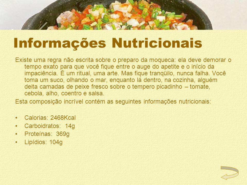 Informações Nutricionais Existe uma regra não escrita sobre o preparo da moqueca: ela deve demorar o tempo exato para que você fique entre o auge do a