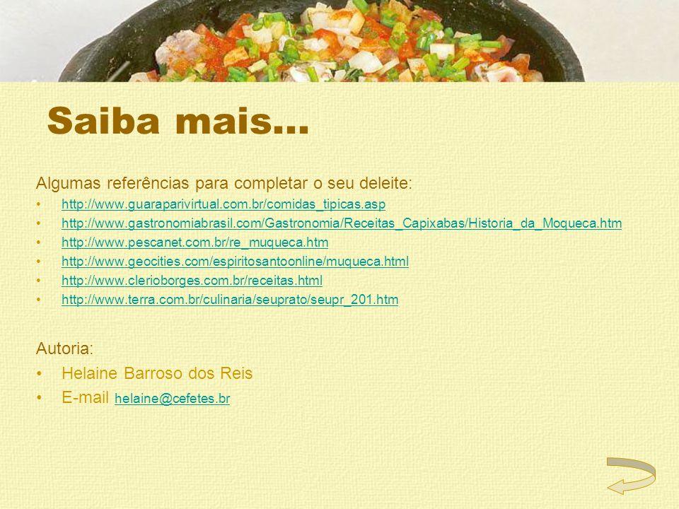 Saiba mais... Algumas referências para completar o seu deleite: http://www.guaraparivirtual.com.br/comidas_tipicas.asp http://www.gastronomiabrasil.co