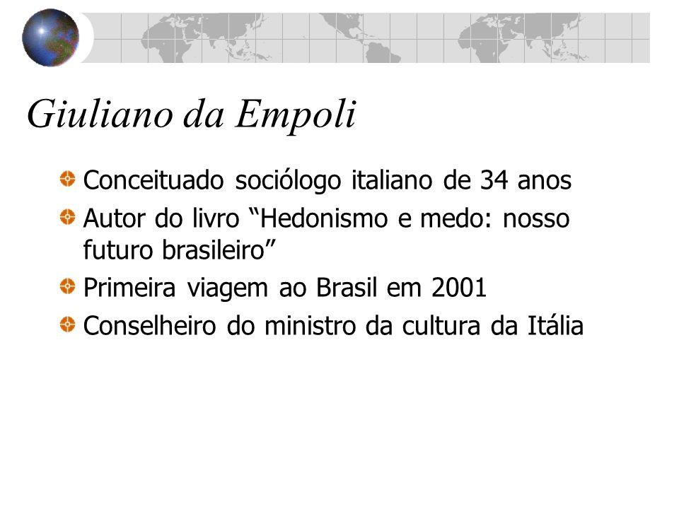 Conceituado sociólogo italiano de 34 anos Autor do livro Hedonismo e medo: nosso futuro brasileiro Primeira viagem ao Brasil em 2001 Conselheiro do mi