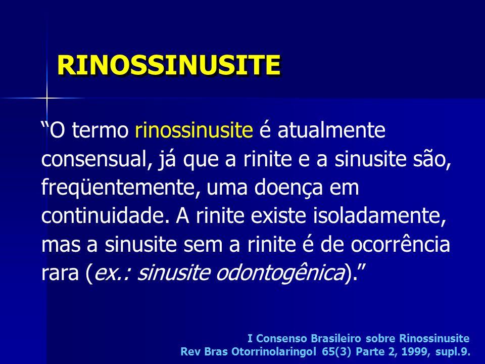 I Consenso Brasileiro sobre Rinossinusite Rev Bras Otorrinolaringol 65(3) Parte 2, 1999, supl.9. O termo rinossinusite é atualmente consensual, já que