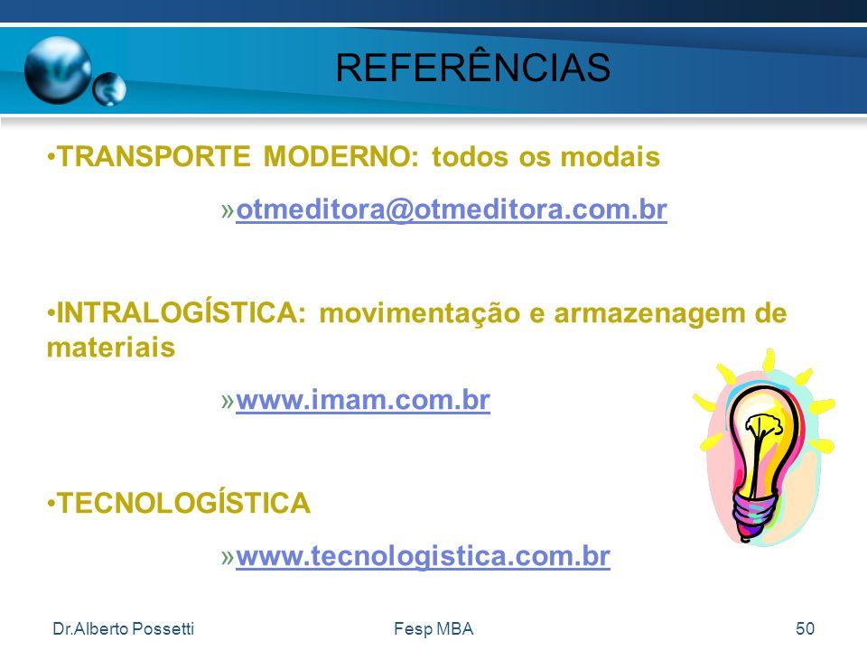 Dr.Alberto PossettiFesp MBA50 REFERÊNCIAS TRANSPORTE MODERNO: todos os modais »otmeditora@otmeditora.com.brotmeditora@otmeditora.com.br INTRALOGÍSTICA