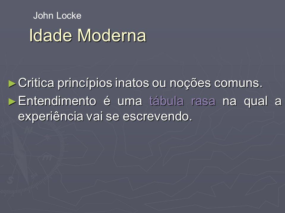 Idade Moderna Critica princípios inatos ou noções comuns.