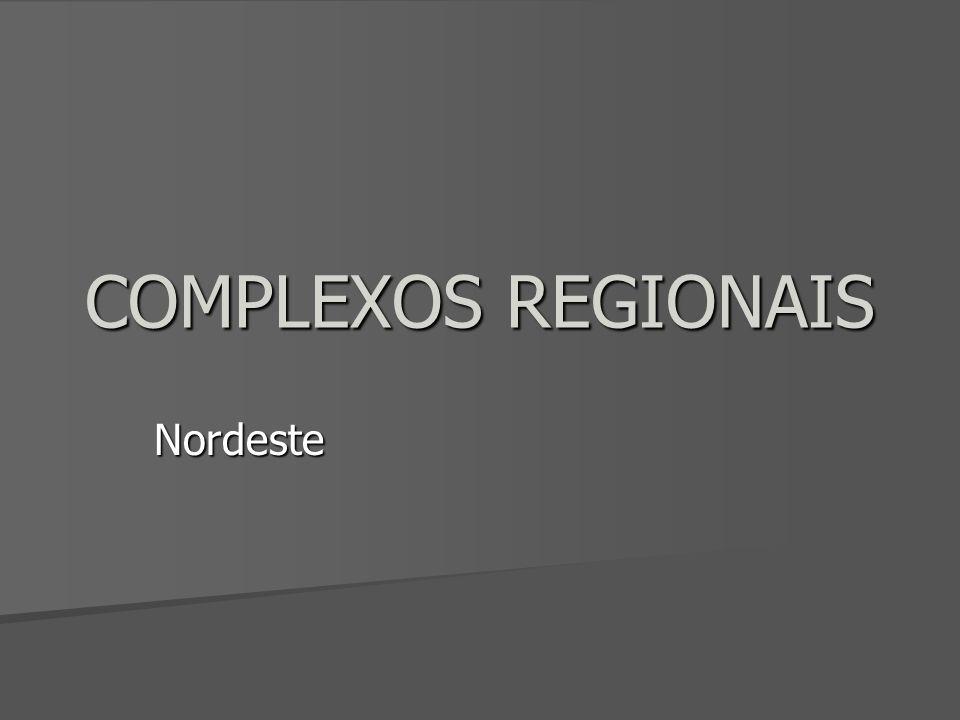 COMPLEXOS REGIONAIS Nordeste