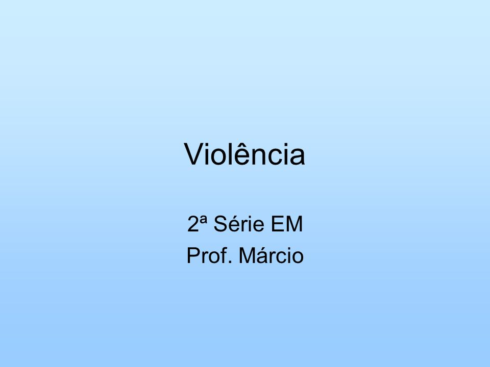 Violência 2ª Série EM Prof. Márcio