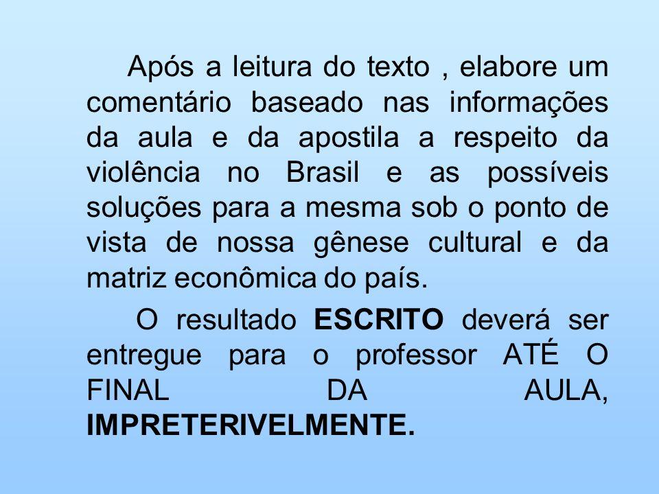 Após a leitura do texto, elabore um comentário baseado nas informações da aula e da apostila a respeito da violência no Brasil e as possíveis soluções