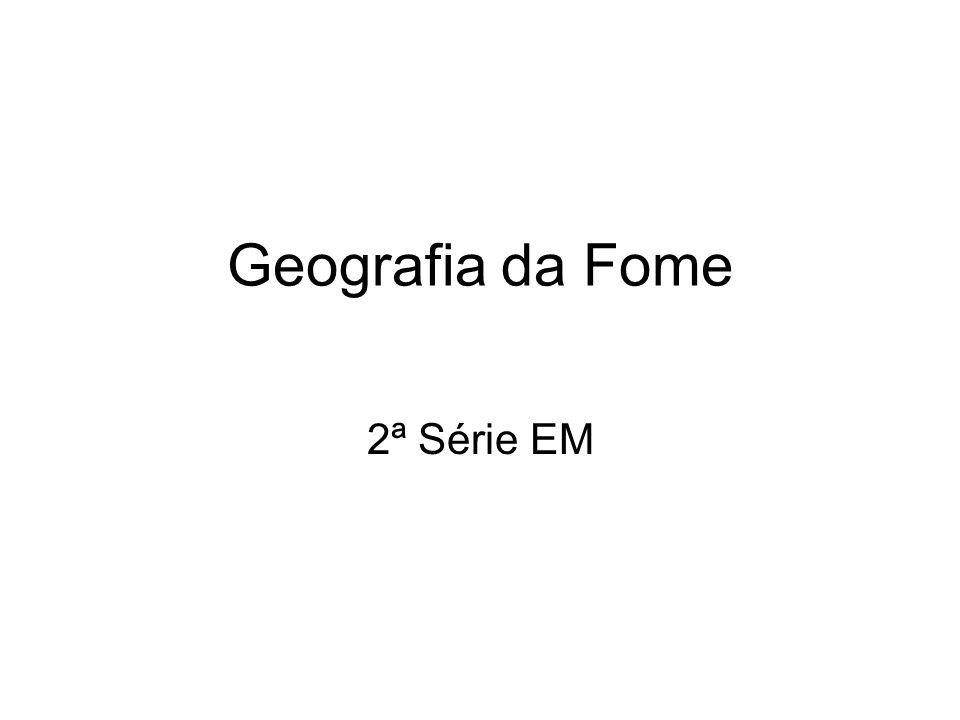 Geografia da Fome 2ª Série EM